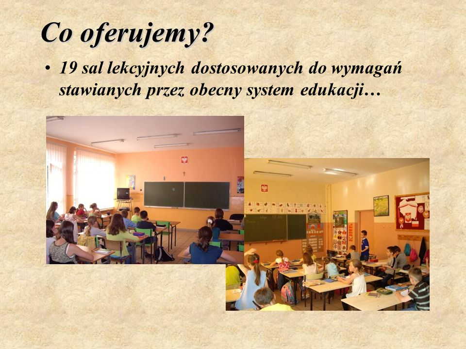 Co oferujemy? 19 sal lekcyjnych dostosowanych do wymagań stawianych przez obecny system edukacji…