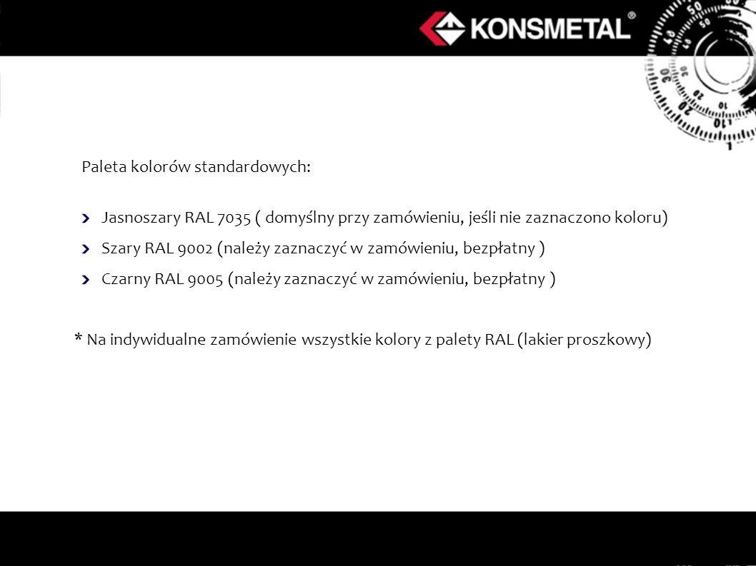Paleta kolorów standardowych: Jasnoszary RAL 7035 ( domyślny przy zamówieniu, jeśli nie zaznaczono koloru) Szary RAL 9002 (należy zaznaczyć w zamówieniu, bezpłatny ) Czarny RAL 9005 (należy zaznaczyć w zamówieniu, bezpłatny ) * Na indywidualne zamówienie wszystkie kolory z palety RAL (lakier proszkowy)