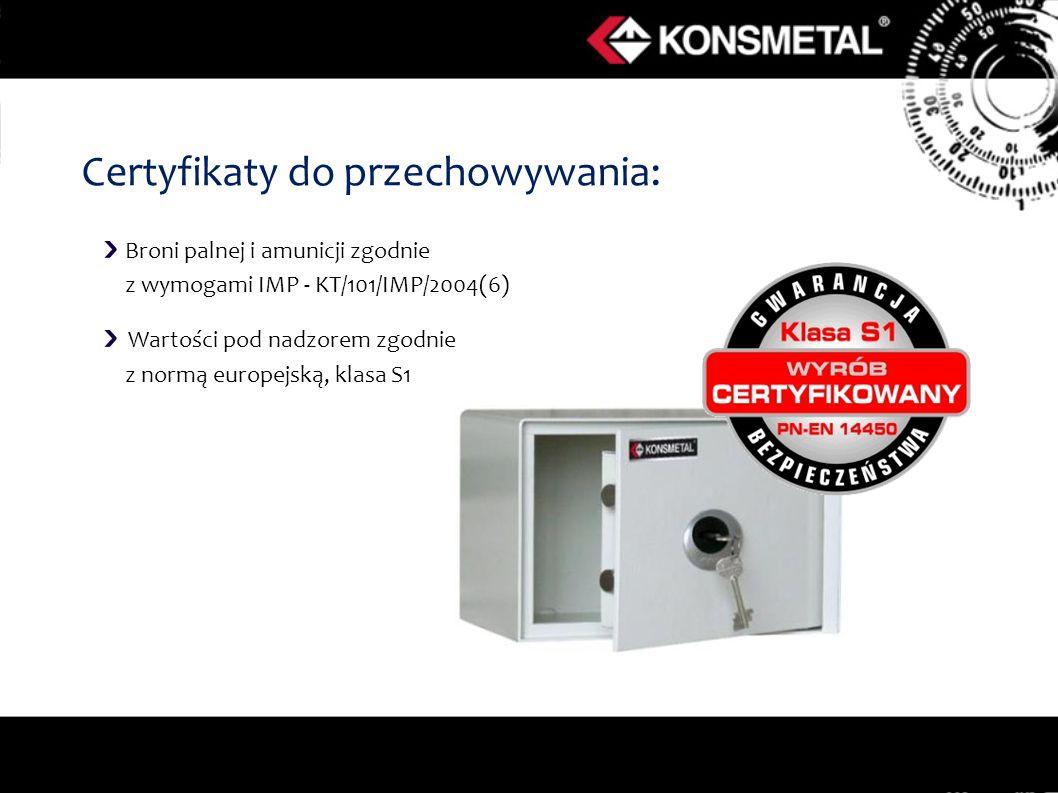 Broni palnej i amunicji zgodnie z wymogami IMP - KT/101/IMP/2004(6) Wartości pod nadzorem zgodnie z normą europejską, klasa S1 Certyfikaty do przechowywania: