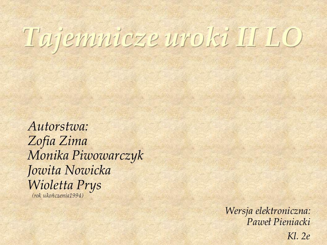 Autorstwa: Zofia Zima Monika Piwowarczyk Jowita Nowicka Wioletta Prys (rok ukończenia1994) Wersja elektroniczna: Paweł Pieniacki Kl.
