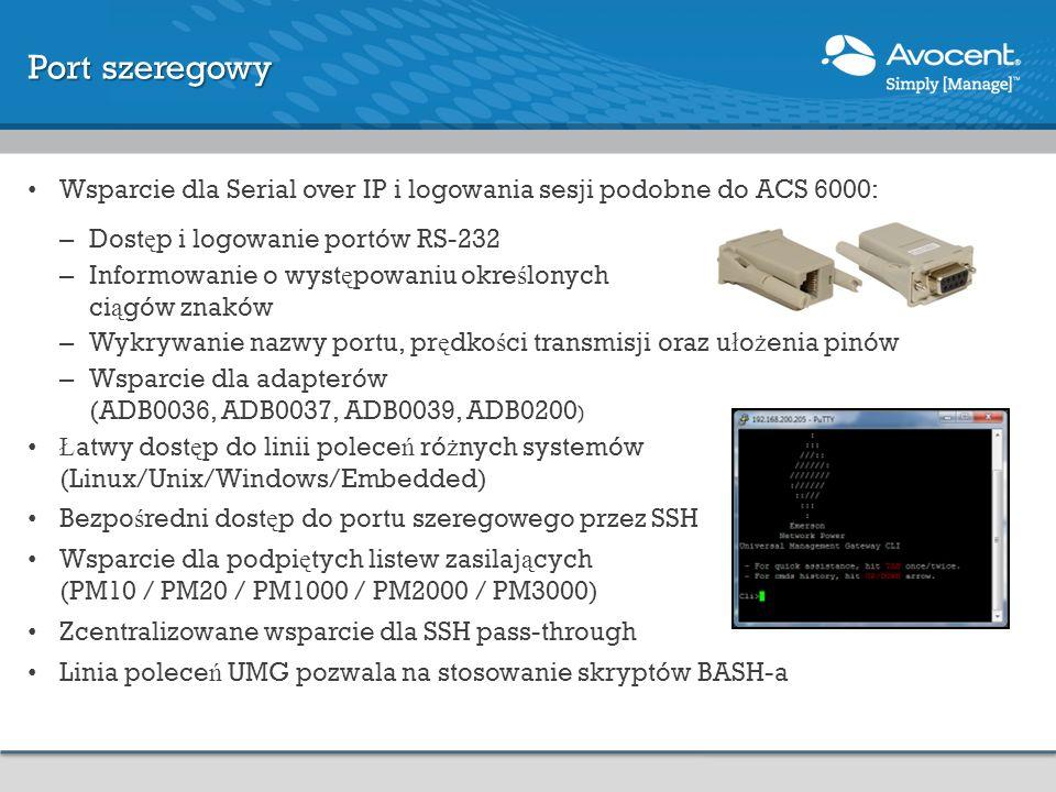 Port szeregowy Wsparcie dla Serial over IP i logowania sesji podobne do ACS 6000: – Dost ę p i logowanie portów RS-232 – Informowanie o wyst ę powaniu