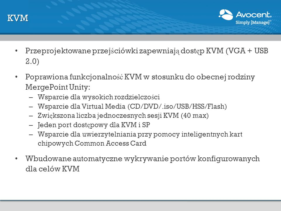 Przeprojektowane przej ś ciówki zapewniaj ą dost ę p KVM (VGA + USB 2.0) Poprawiona funkcjonalno ść KVM w stosunku do obecnej rodziny MergePoint Unity