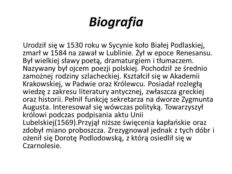 Biografia Urodził się w 1530 roku w Sycynie koło Białej Podlaskiej, zmarł w 1584 na zawał w Lublinie. Żył w epoce Renesansu. Był wielkiej sławy poetą,