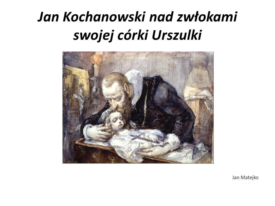 Jan Kochanowski nad zwłokami swojej córki Urszulki Jan Matejko
