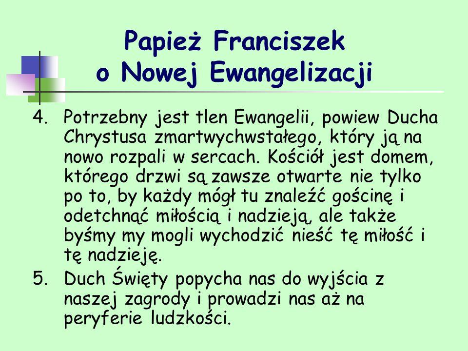 Papież Franciszek o Nowej Ewangelizacji 4.Potrzebny jest tlen Ewangelii, powiew Ducha Chrystusa zmartwychwstałego, który ją na nowo rozpali w sercach.