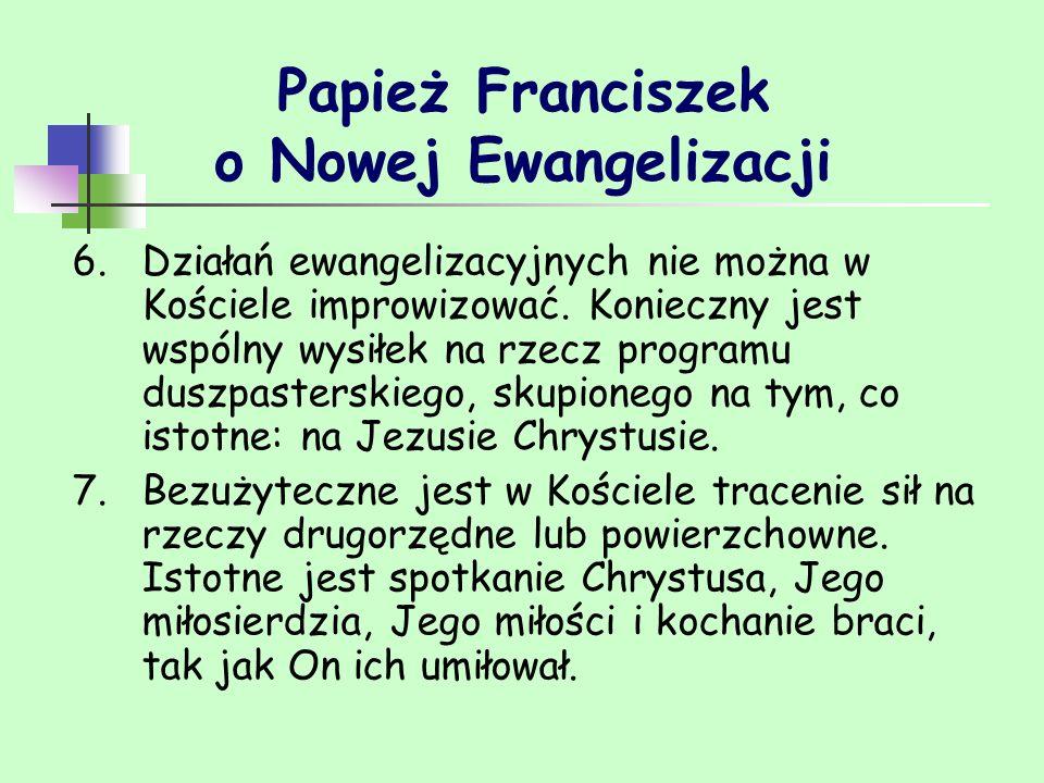 Papież Franciszek o Nowej Ewangelizacji 6.Działań ewangelizacyjnych nie można w Kościele improwizować. Konieczny jest wspólny wysiłek na rzecz program
