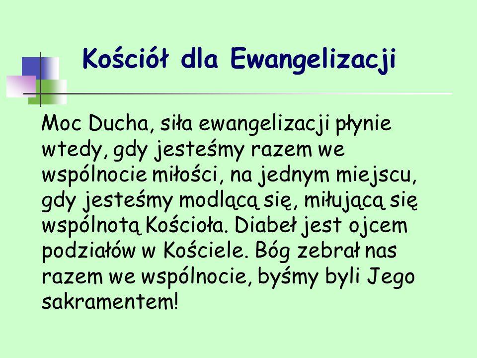 Kościół dla Ewangelizacji Moc Ducha, siła ewangelizacji płynie wtedy, gdy jesteśmy razem we wspólnocie miłości, na jednym miejscu, gdy jesteśmy modląc