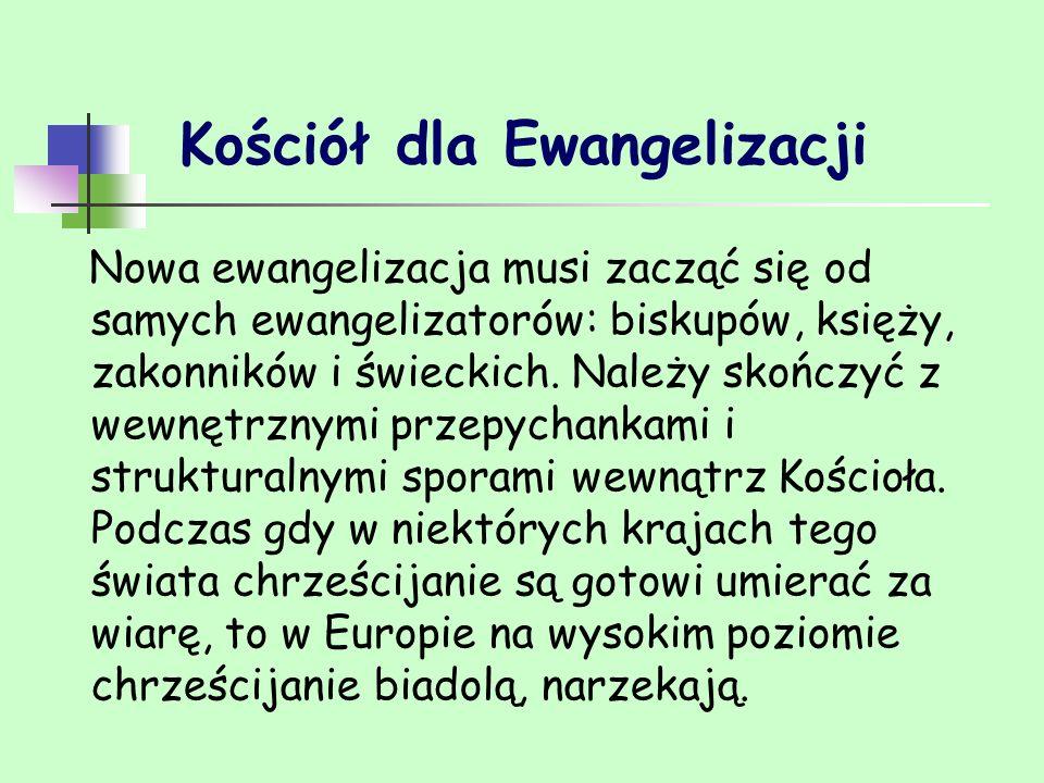 Kościół dla Ewangelizacji Nowa ewangelizacja musi zacząć się od samych ewangelizatorów: biskupów, księży, zakonników i świeckich. Należy skończyć z we