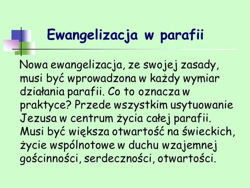 Ewangelizacja w parafii Nowa ewangelizacja, ze swojej zasady, musi być wprowadzona w każdy wymiar działania parafii. Co to oznacza w praktyce? Przede