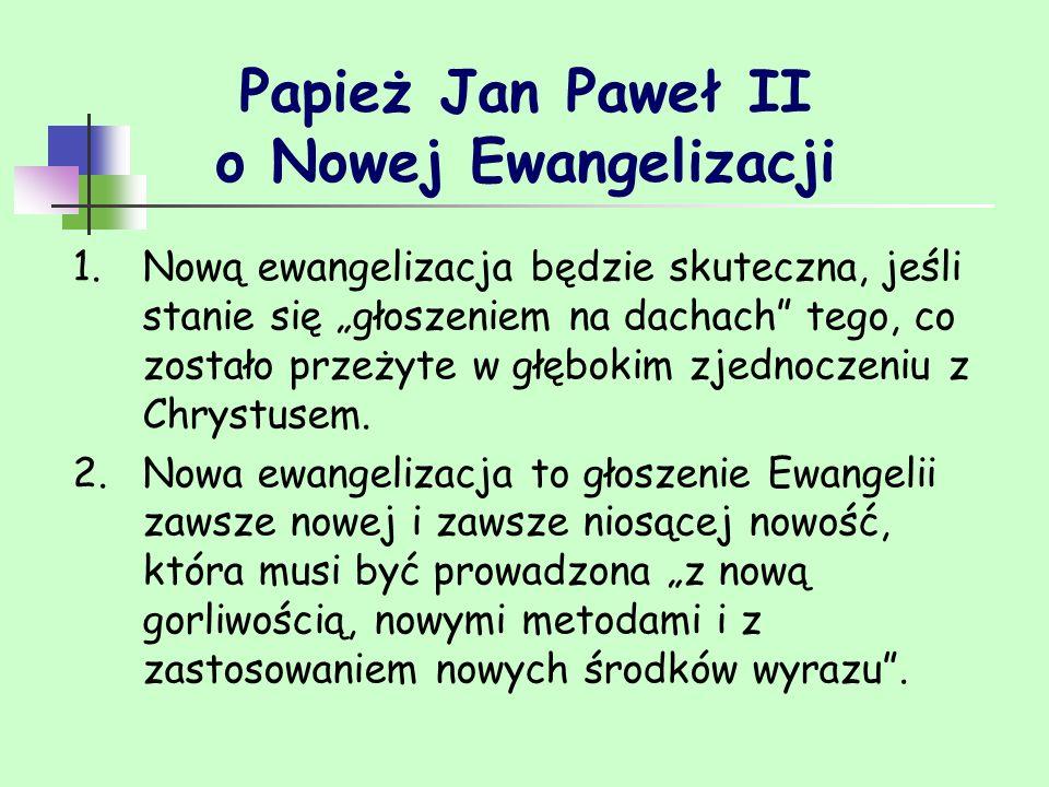 Papież Jan Paweł II o Nowej Ewangelizacji 1.Nową ewangelizacja będzie skuteczna, jeśli stanie się głoszeniem na dachach tego, co zostało przeżyte w gł