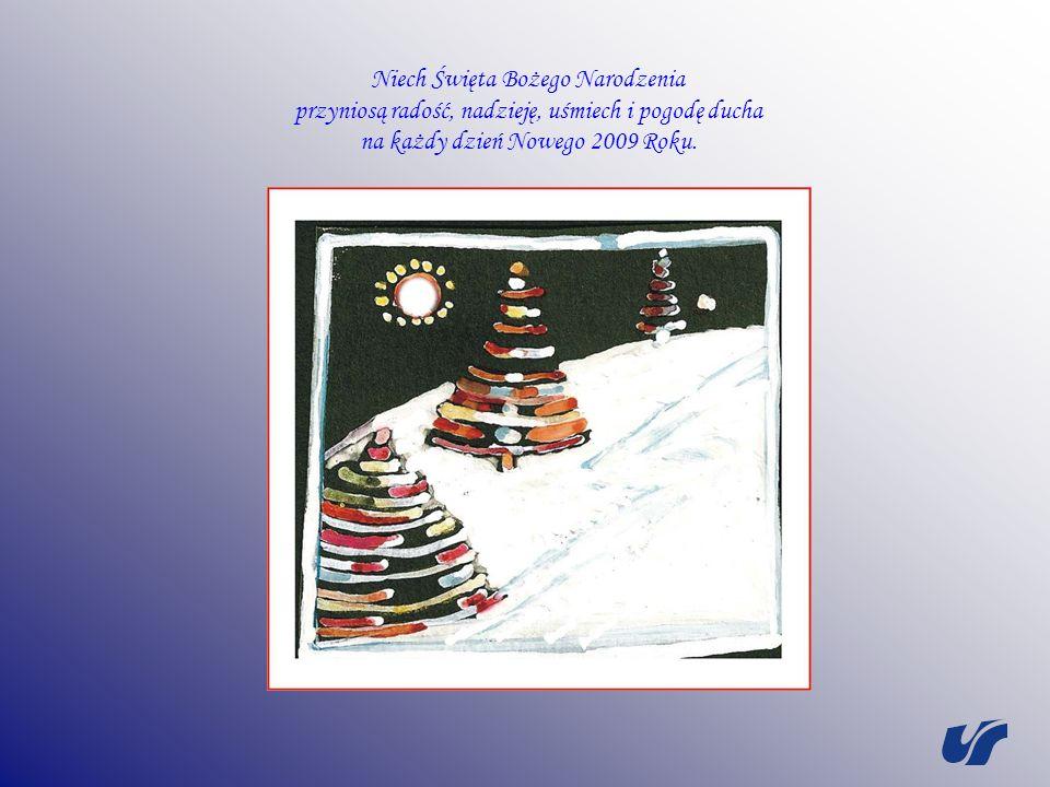 Niech Święta Bożego Narodzenia przyniosą radość, nadzieję, uśmiech i pogodę ducha na każdy dzień Nowego 2009 Roku.