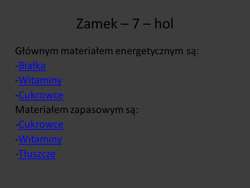 Zamek – 7 – hol Głównym materiałem energetycznym są: -BiałkaBiałka -WitaminyWitaminy -CukrowceCukrowce Materiałem zapasowym są: -CukrowceCukrowce -Wit