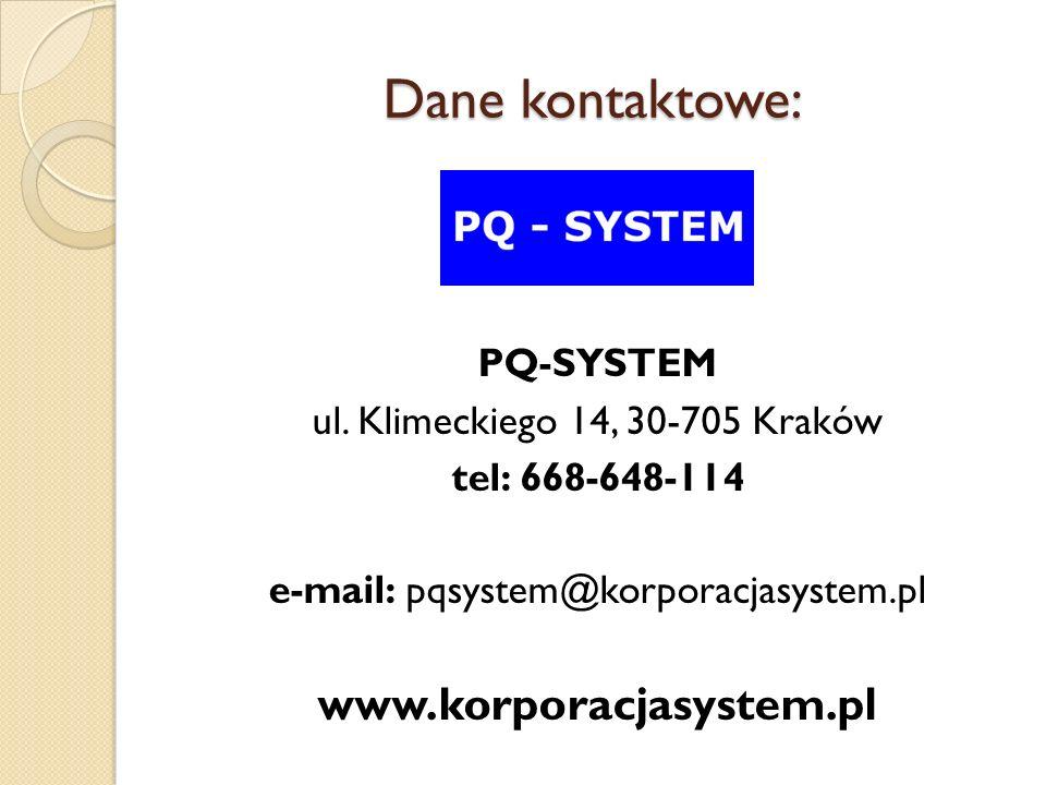 Dane kontaktowe: PQ-SYSTEM ul. Klimeckiego 14, 30-705 Kraków tel: 668-648-114 e-mail: pqsystem@korporacjasystem.pl www.korporacjasystem.pl