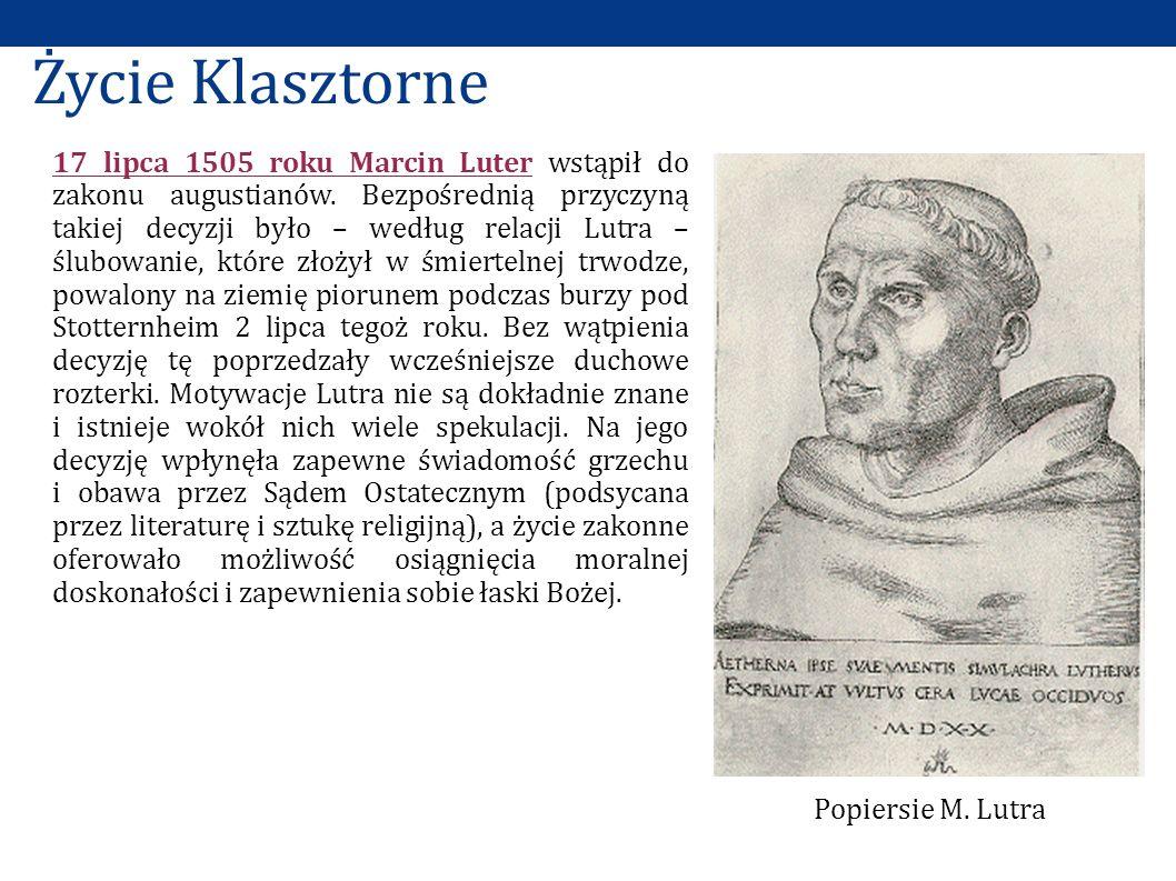 Popiersie M. Lutra 17 lipca 1505 roku Marcin Luter wstąpił do zakonu augustianów. Bezpośrednią przyczyną takiej decyzji było – według relacji Lutra –