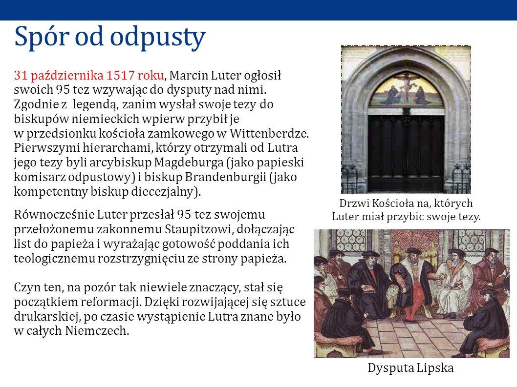 31 października 1517 roku, Marcin Luter ogłosił swoich 95 tez wzywając do dysputy nad nimi. Zgodnie z legendą, zanim wysłał swoje tezy do biskupów nie