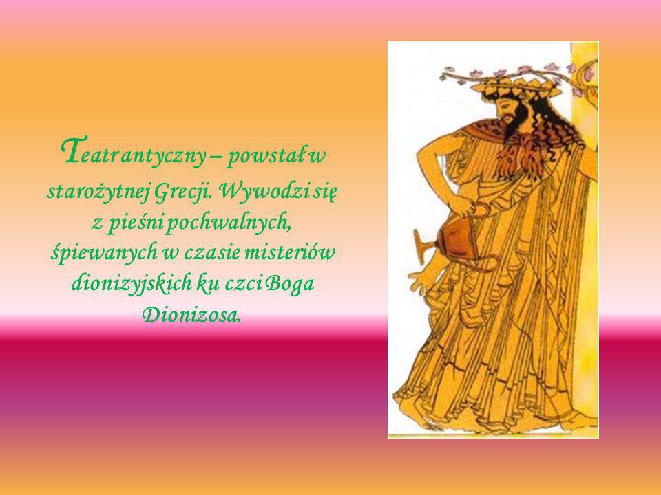 T eatr antyczny – powstał w starożytnej Grecji.
