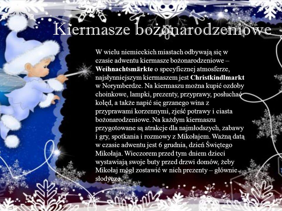 Kiermasze bo ż onarodzeniowe W wielu niemieckich miastach odbywają się w czasie adwentu kiermasze bożonarodzeniowe – Weihnachtsmärkte o specyficznej a