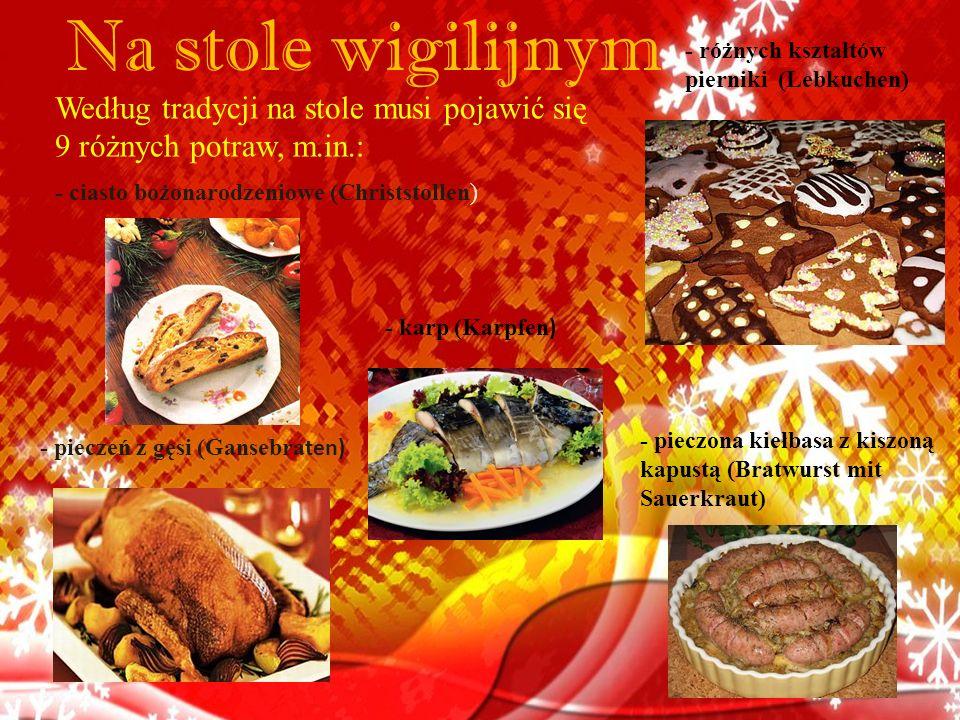 Na stole wigilijnym - pieczona kiełbasa z kiszoną kapustą (Bratwurst mit Sauerkraut) - pieczeń z gęsi (Gansebra ten) Według tradycji na stole musi poj