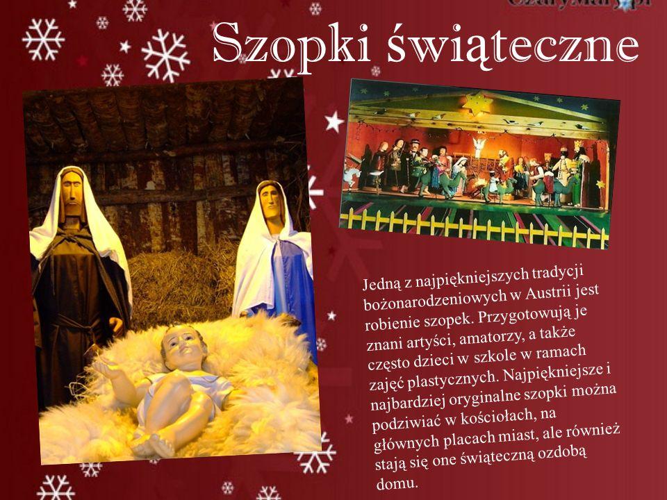 Szopki ś wi ą teczne Jedną z najpiękniejszych tradycji bożonarodzeniowych w Austrii jest robienie szopek. Przygotowują je znani artyści, amatorzy, a t