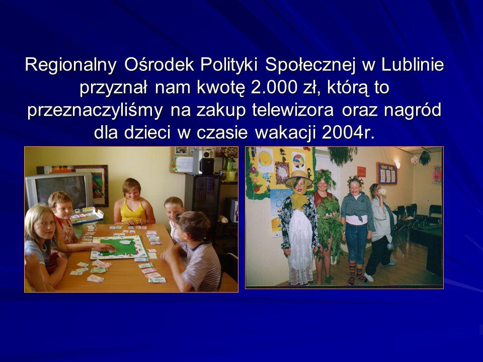 Regionalny Ośrodek Polityki Społecznej w Lublinie przyznał nam kwotę 2.000 zł, którą to przeznaczyliśmy na zakup telewizora oraz nagród dla dzieci w c