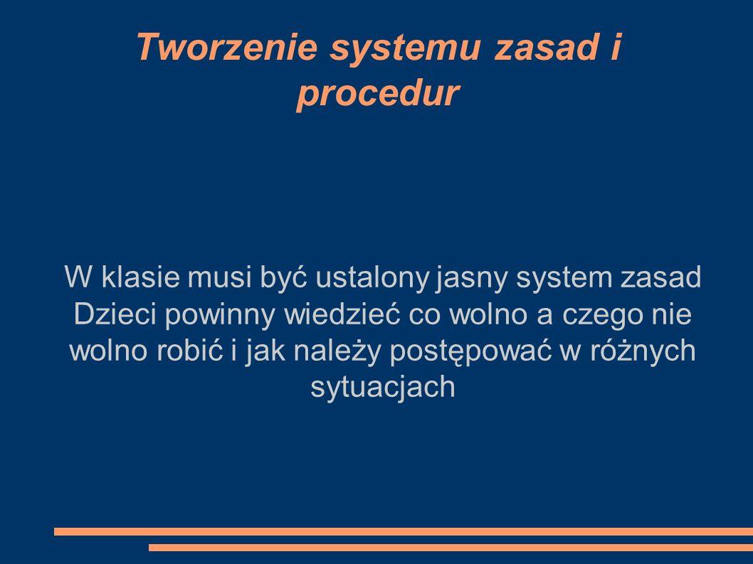 W klasie musi być ustalony jasny system zasad Dzieci powinny wiedzieć co wolno a czego nie wolno robić i jak należy postępować w różnych sytuacjach Tw