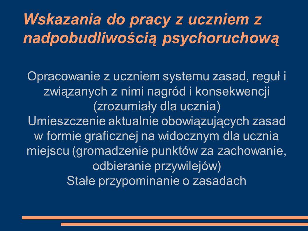 Wskazania do pracy z uczniem z nadpobudliwością psychoruchową Opracowanie z uczniem systemu zasad, reguł i związanych z nimi nagród i konsekwencji (zr