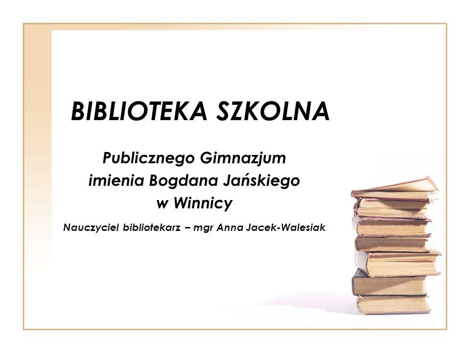 BIBLIOTEKA SZKOLNA Publicznego Gimnazjum imienia Bogdana Jańskiego w Winnicy Nauczyciel bibliotekarz – mgr Anna Jacek-Walesiak