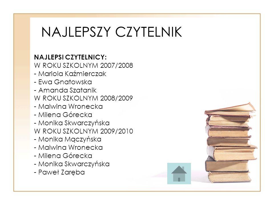 NAJLEPSZY CZYTELNIK NAJLEPSI CZYTELNICY: W ROKU SZKOLNYM 2007/2008 - Mariola Kaźmierczak - Ewa Gnatowska - Amanda Szatanik W ROKU SZKOLNYM 2008/2009 -