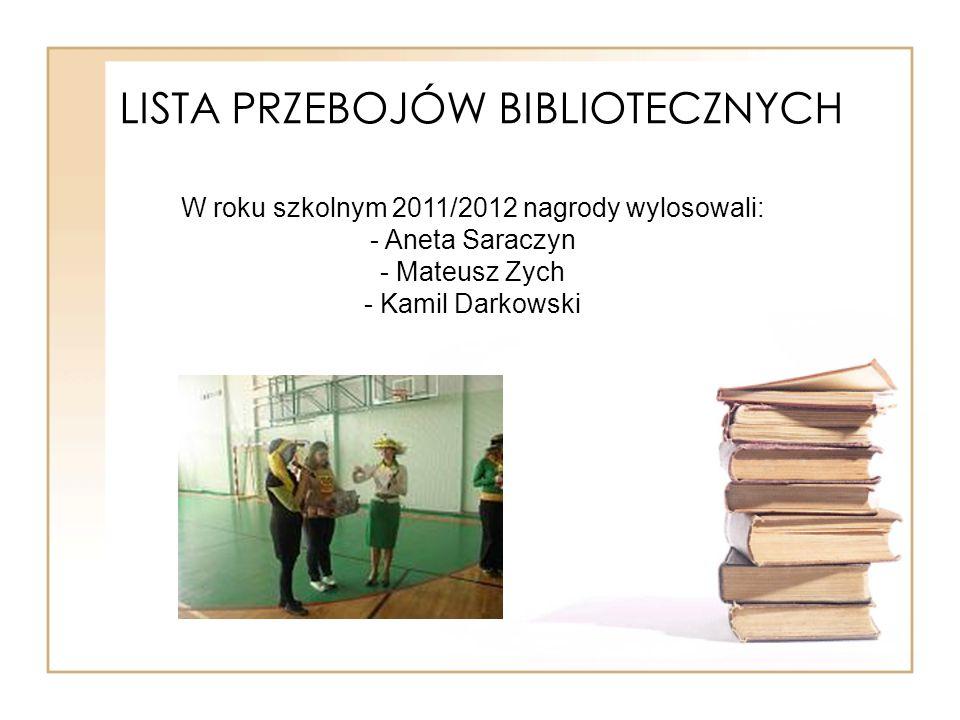 LISTA PRZEBOJÓW BIBLIOTECZNYCH W roku szkolnym 2011/2012 nagrody wylosowali: - Aneta Saraczyn - Mateusz Zych - Kamil Darkowski