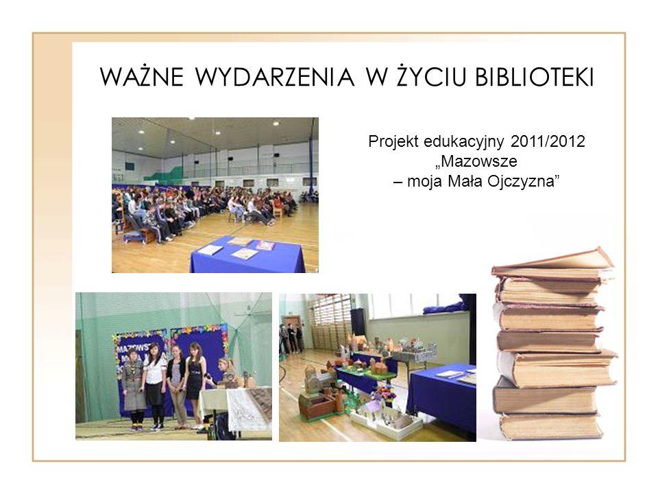 WAŻNE WYDARZENIA W ŻYCIU BIBLIOTEKI Projekt edukacyjny 2011/2012 Mazowsze – moja Mała Ojczyzna