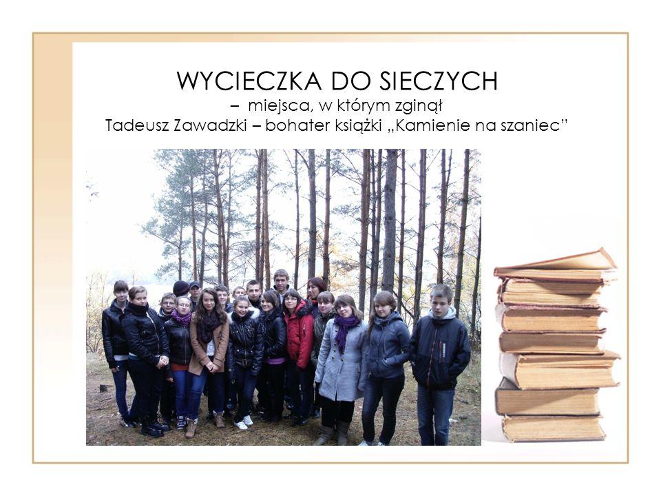 WYCIECZKA DO SIECZYCH – miejsca, w którym zginął Tadeusz Zawadzki – bohater książki Kamienie na szaniec