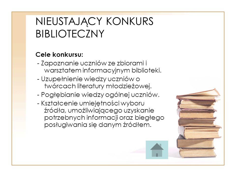 NIEUSTAJĄCY KONKURS BIBLIOTECZNY Cele konkursu: - Zapoznanie uczniów ze zbiorami i warsztatem informacyjnym biblioteki. - Uzupełnienie wiedzy uczniów