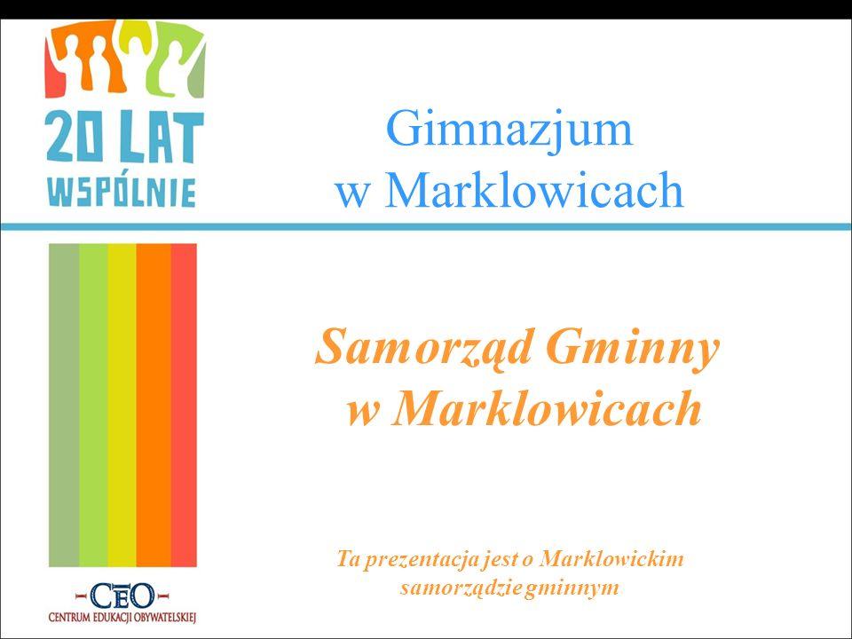 Gimnazjum w Marklowicach Samorząd Gminny w Marklowicach Ta prezentacja jest o Marklowickim samorządzie gminnym