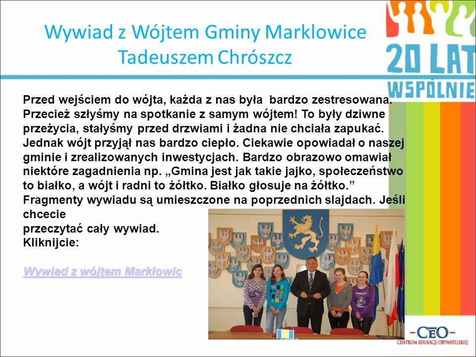 Wywiad z Wójtem Gminy Marklowice Tadeuszem Chrószcz Przed wejściem do wójta, każda z nas była bardzo zestresowana. Przecież szłyśmy na spotkanie z sam