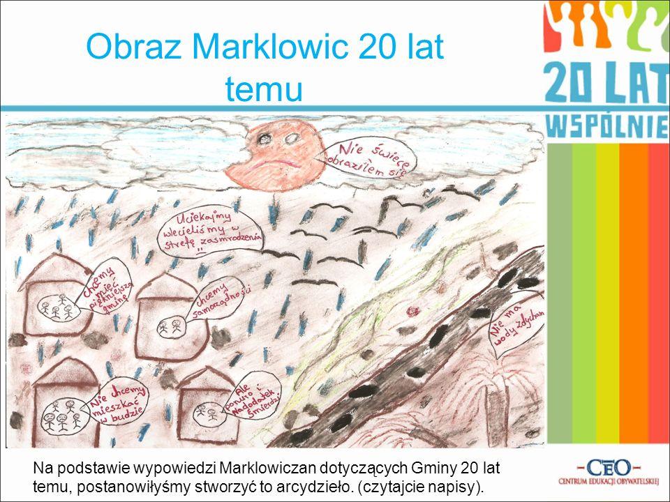 Obraz Marklowic 20 lat temu Na podstawie wypowiedzi Marklowiczan dotyczących Gminy 20 lat temu, postanowiłyśmy stworzyć to arcydzieło. (czytajcie napi