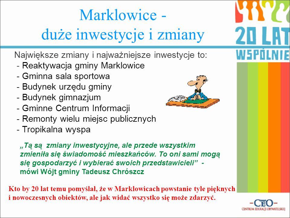 Marklowice - duże inwestycje i zmiany Największe zmiany i najważniejsze inwestycje to: - Reaktywacja gminy Marklowice - Gminna sala sportowa - Budynek