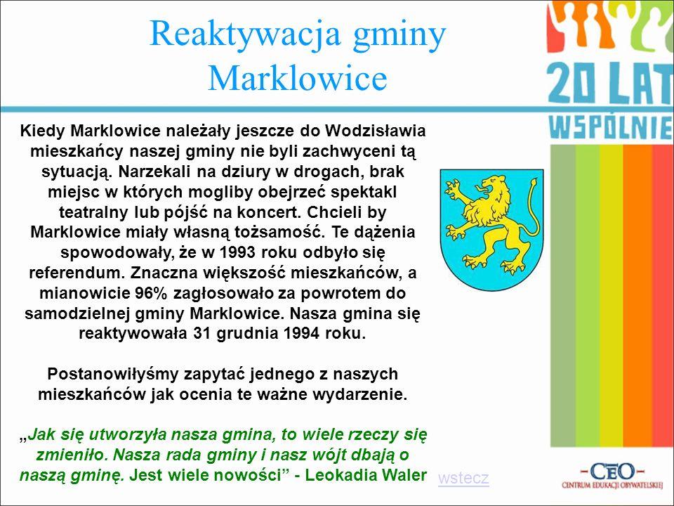 Reaktywacja gminy Marklowice Kiedy Marklowice należały jeszcze do Wodzisławia mieszkańcy naszej gminy nie byli zachwyceni tą sytuacją. Narzekali na dz