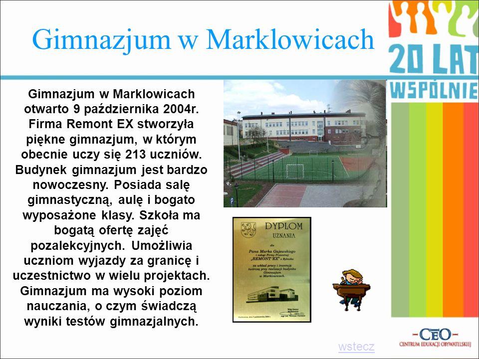 Gimnazjum w Marklowicach Gimnazjum w Marklowicach otwarto 9 października 2004r. Firma Remont EX stworzyła piękne gimnazjum, w którym obecnie uczy się