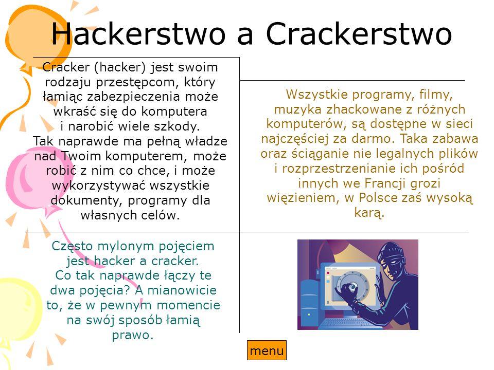 Hackerstwo a Crackerstwo Często mylonym pojęciem jest hacker a cracker. Co tak naprawde łączy te dwa pojęcia? A mianowicie to, że w pewnym momencie na