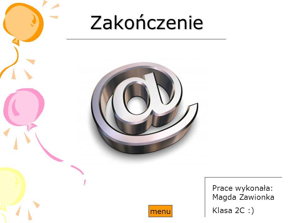 Zakończenie Prace wykonała: Magda Zawionka Klasa 2C :) menu