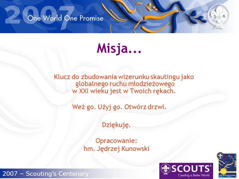 2007 – Scoutings Centenary Koncepcja wizerunku Równość, wymagania Nabywanie nowych umiejętności Dynamizm Pomoc innym, wyzwania dziedzictwo, patriotyzm