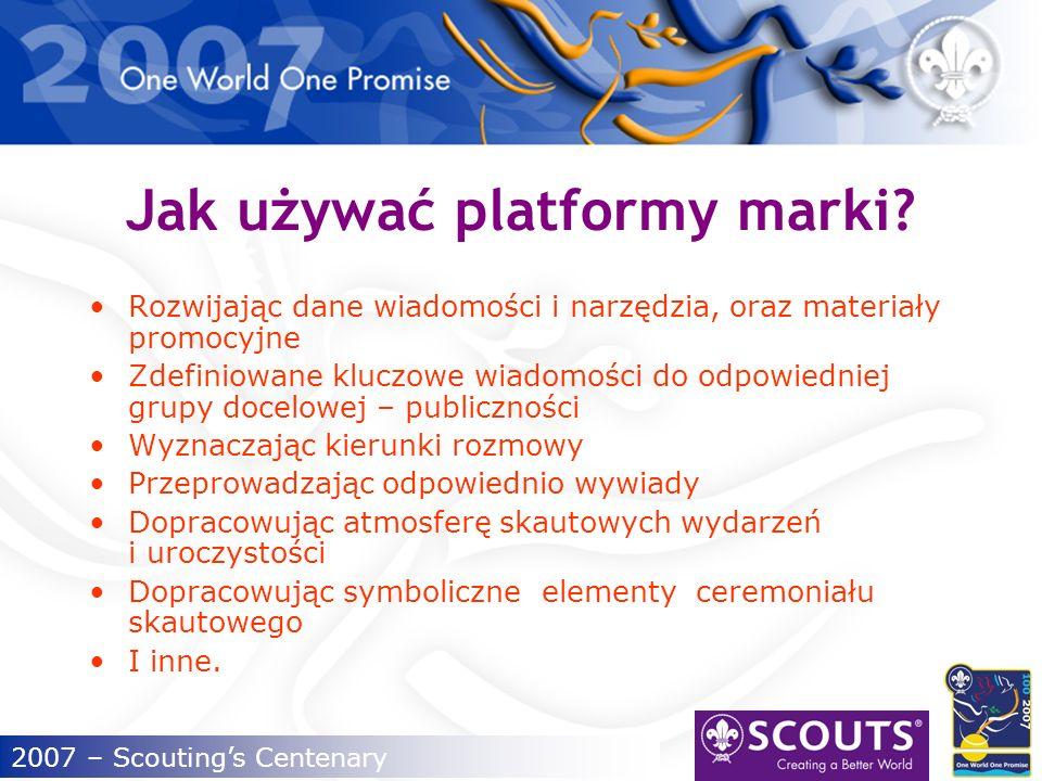 2007 – Scoutings Centenary Jesteśmy pomocni/spełniamy dobre uczynki Zdobywając nasze sprawności pomagamy innym.