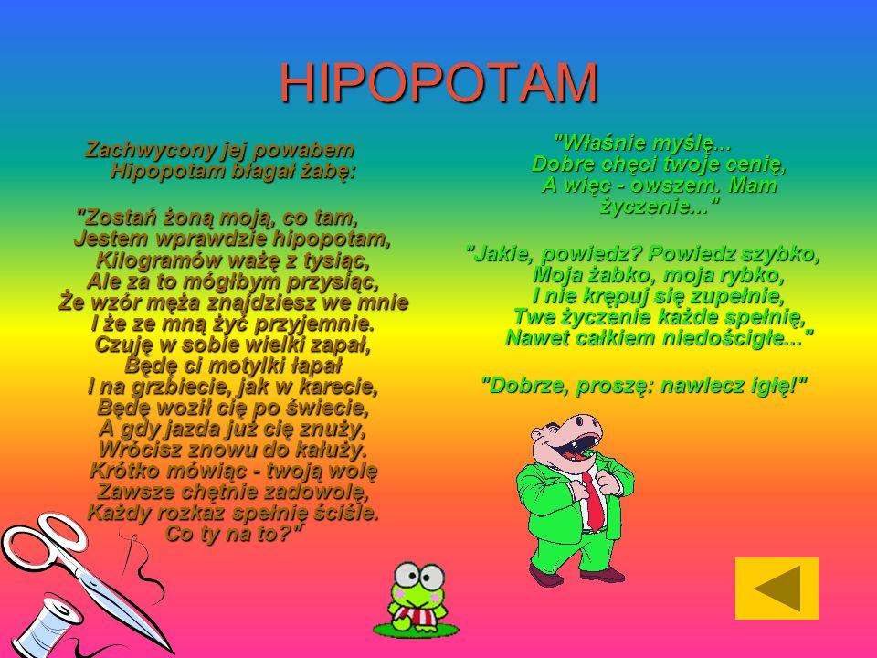 HIPOPOTAM Zachwycony jej powabem Hipopotam błagał żabę: Zachwycony jej powabem Hipopotam błagał żabę: