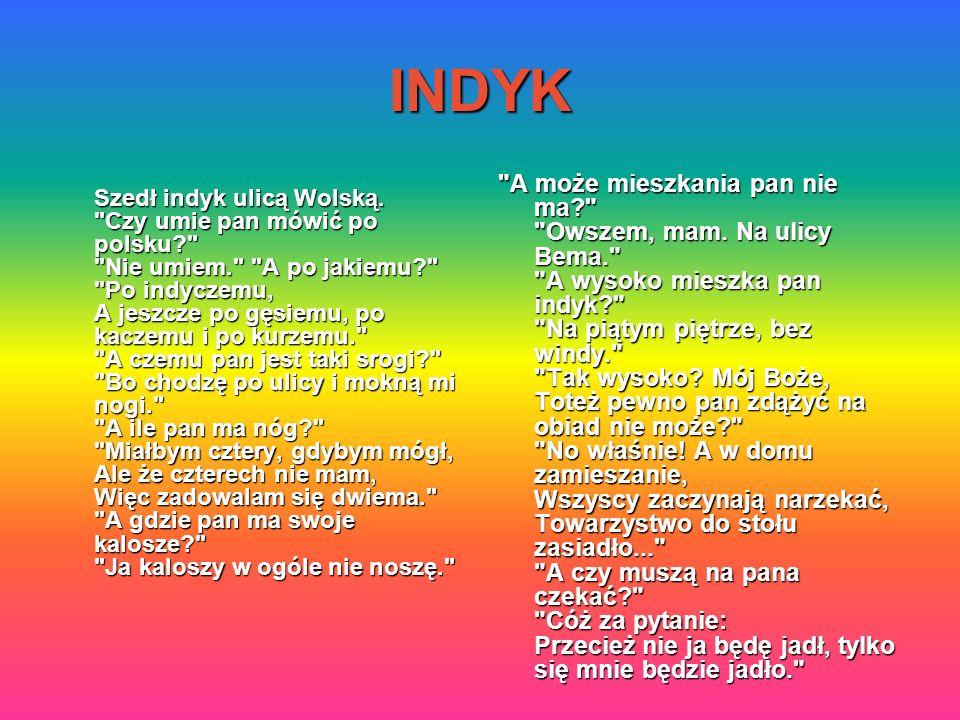 INDYK Szedł indyk ulicą Wolską.