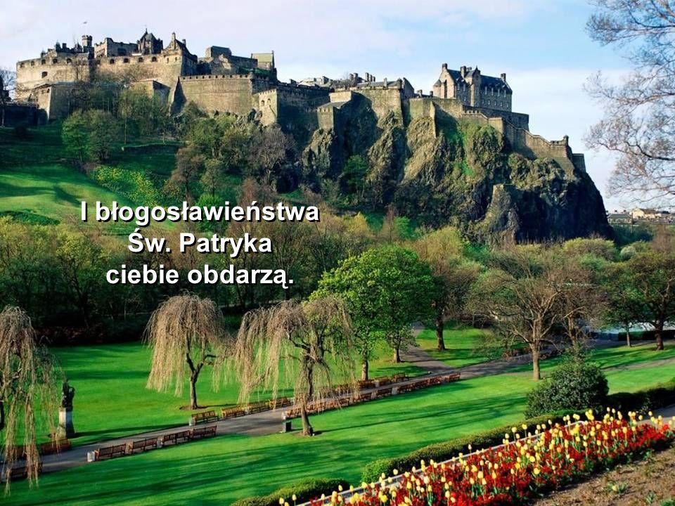 I niechaj szczęście ze wzgórz irlanckich ciebie obejmie.