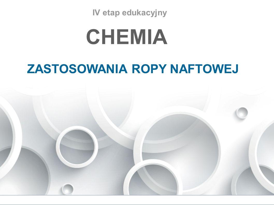 IV etap edukacyjny CHEMIA ZASTOSOWANIA ROPY NAFTOWEJ