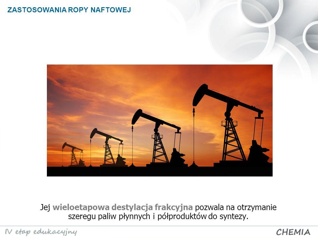 Jej wieloetapowa destylacja frakcyjna pozwala na otrzymanie szeregu paliw płynnych i półproduktów do syntezy. ZASTOSOWANIA ROPY NAFTOWEJ