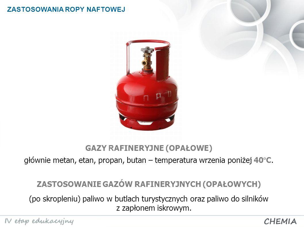 GAZY R AFINERYJNE (OPAŁOWE) głównie metan, etan, propan, butan – temperatura wrzenia poniżej 40 o C. ZASTOSOWANIE GAZÓW RAFINERYJNYCH (OPAŁOWYCH) (po