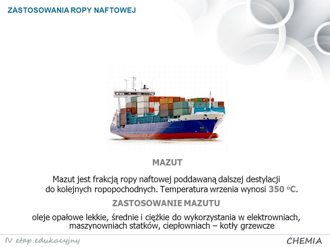 ZASTOSOWANIA ROPY NAFTOWEJ Mazut jest frakcją ropy naftowej poddawaną dalszej destylacji do kolejnych ropopochodnych. Temperatura wrzenia wynosi 350 o