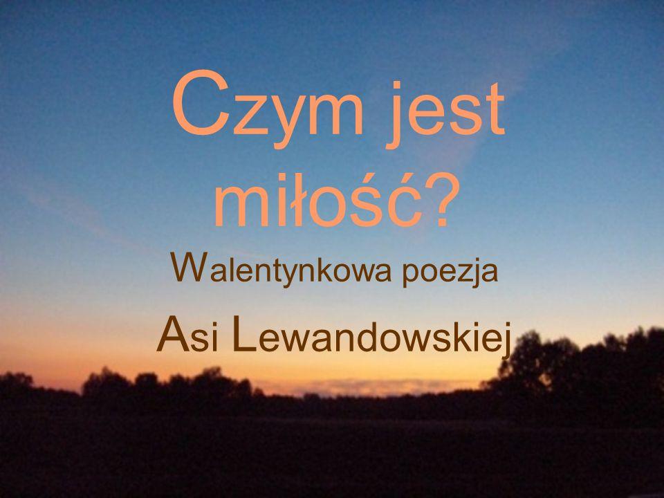 C zym jest miłość? W alentynkowa poezja A si L ewandowskiej